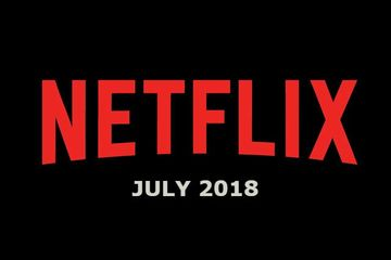Netflix July 2018 Movie and TV Titles Announced